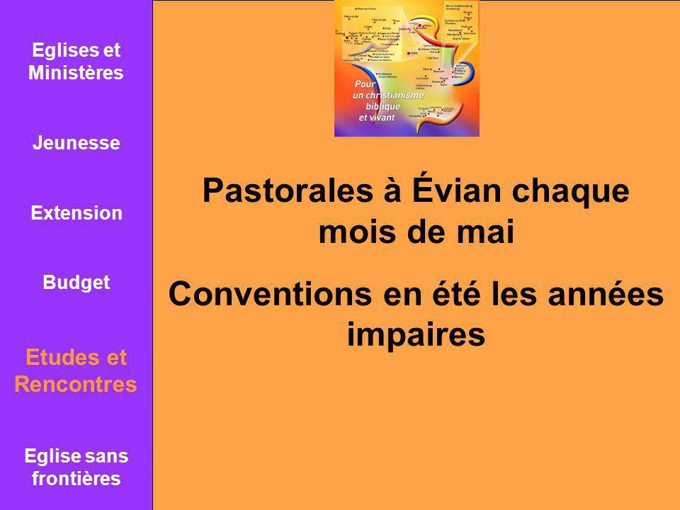 Pastorales à Évian chaque mois de mai Conventions en été les années impaires Eglises et Ministères Jeunesse Extension Budget Etudes et Rencontres Egli