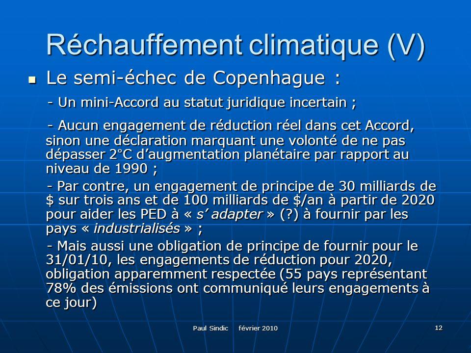 Paul Sindic février 2010 12 Réchauffement climatique (V) Le semi-échec de Copenhague : Le semi-échec de Copenhague : - Un mini-Accord au statut juridi