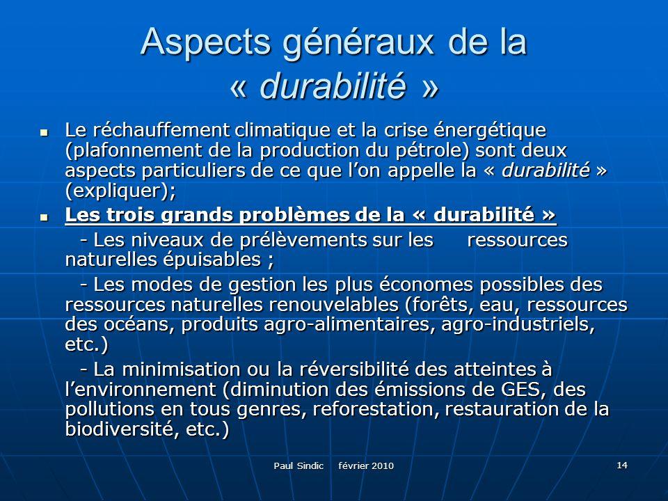 Paul Sindic février 2010 14 Aspects généraux de la « durabilité » Le réchauffement climatique et la crise énergétique (plafonnement de la production d