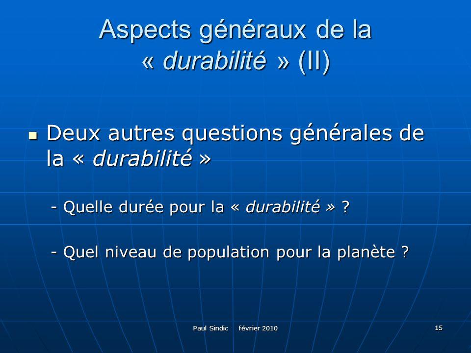 Paul Sindic février 2010 15 Aspects généraux de la « durabilité » (II) Deux autres questions générales de la « durabilité » Deux autres questions géné