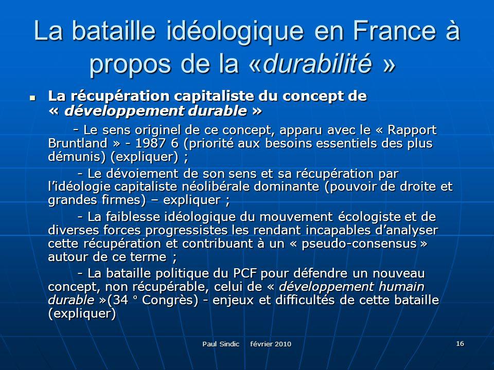 Paul Sindic février 2010 16 La bataille idéologique en France à propos de la «durabilité » La bataille idéologique en France à propos de la «durabilit