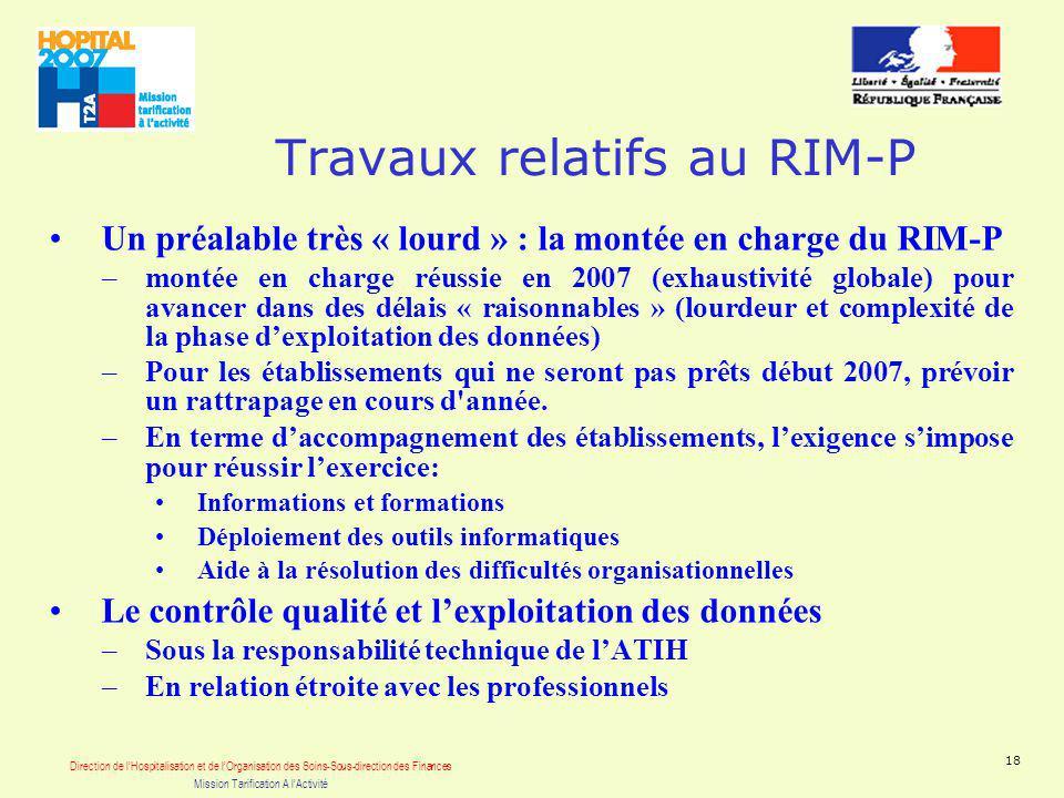 Direction de lHospitalisation et de lOrganisation des Soins-Sous-direction des Finances Mission Tarification A lActivité 18 Travaux relatifs au RIM-P