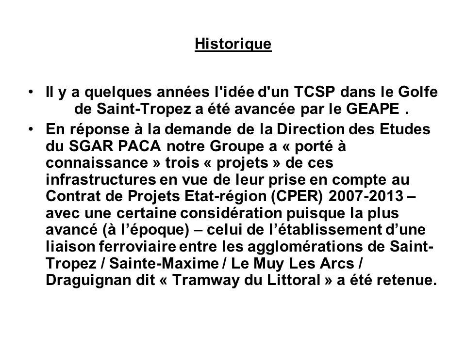 Historique Il y a quelques années l'idée d'un TCSP dans le Golfe de Saint-Tropez a été avancée par le GEAPE. En réponse à la demande de la Direction d