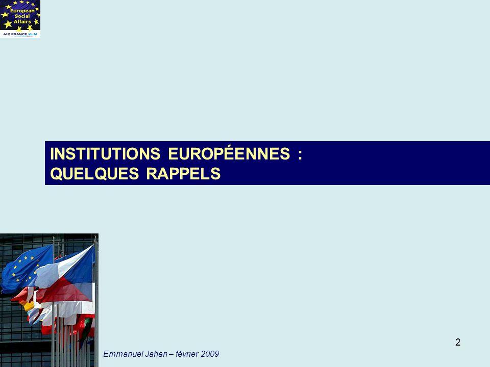 3 Compétences exclusives Compétences partagées LUNION EUROPÉENNE AVEC LE TRAITÉ DE NICE 1er PILIER 3ème PILIER JUSTICE ET AFFAIRES INTERIEURES (JAI) Compétences dappui 2ème PILIER POLITIQUE ETRANGERE ET DE SECURITE COMMUNE (PESC) DOMAINE COMMUNAUTAIRE (COMMUNAUTE EUROPEENNE) LUNION EUROPÉENNE AVEC LE PROJET DE TRAITÉ DE LISBONNE (*) TRAITÉ DE LISBONNE = FUSION DES TRAITÉS DE LUNION EUROPÉENNE (suppression des 3 piliers) ET DU TRAITÉ DE LA COMMUNAUTÉ EUROPÉENNE (1er pilier avec la CE, la CECA et Euratom) Référence à la charte des DROITS FONDAMENTAUX (**) + Clauses « passerelles » pour transfert de domaines en majorité qualifiée et clauses de « flexibilité » pour étendre les compétences de lUE * signé en octobre 2007 par les chefs dEtat et Premiers Ministres et applicable au 1er janvier 2009 sil est ratifié par tous les Etats membres.