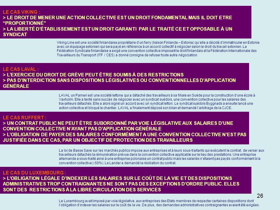 26 LE CAS LAVAL : > LEXERCICE DU DROIT DE GRÈVE PEUT ÊTRE SOUMIS À DES RESTRICTIONS > PAS DINTERDICTION SANS DISPOSITIONS LÉGISLATIVES OU CONVENTIONNE