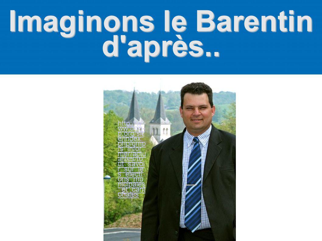Imaginons le Barentin d'après.. http://w ww.u-m- p.org/sit e/index. php/ump /s_infor mer/actu alites/to ut_savoi r_sur_le s_electi ons_mu nicipales _e