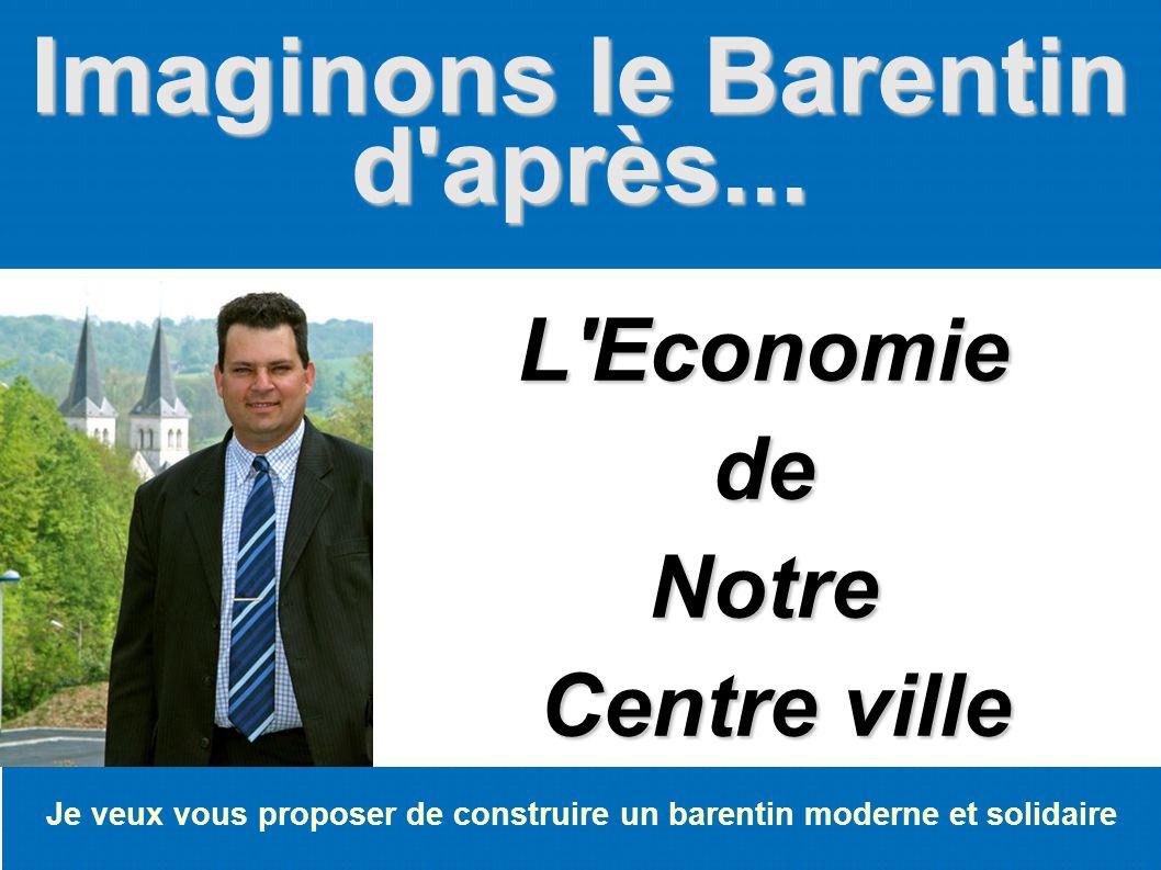 Imaginons le Barentin d'après... Je veux vous proposer de construire un barentin moderne et solidaire L'EconomiedeNotre Centre ville Centre ville