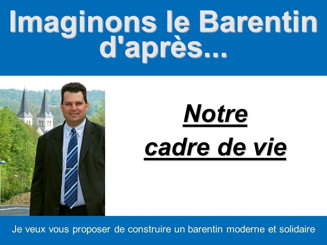 Imaginons le Barentin d'après... Je veux vous proposer de construire un barentin moderne et solidaire Notre cadre de vie