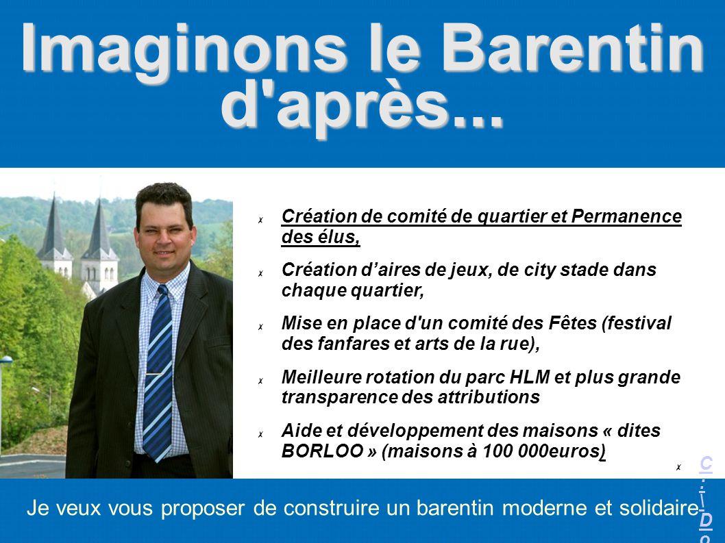 Imaginons le Barentin d'après... Je veux vous proposer de construire un barentin moderne et solidaire Création de comité de quartier et Permanence des