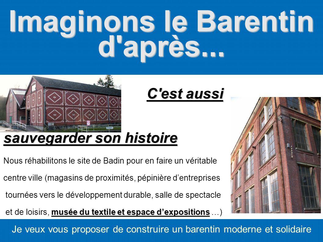 Imaginons le Barentin d'après... Je veux vous proposer de construire un barentin moderne et solidaire C C'est aussi sauvegarder son histoire Nous réha