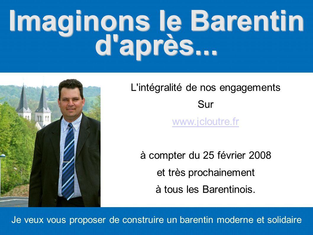 Imaginons le Barentin d'après... Je veux vous proposer de construire un barentin moderne et solidaire L'intégralité de nos engagements Sur www.jcloutr