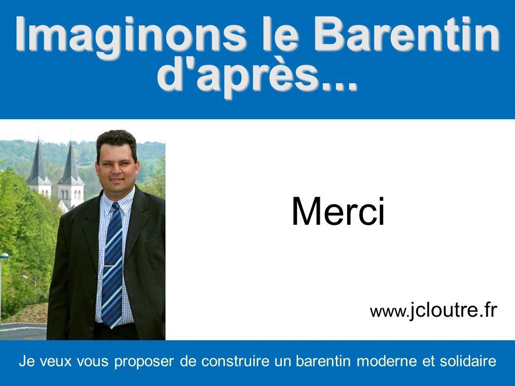 Imaginons le Barentin d'après... Je veux vous proposer de construire un barentin moderne et solidaire Merci www. jcloutre.fr