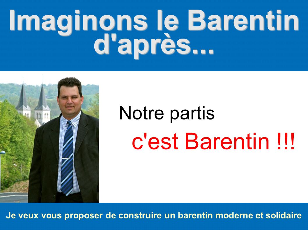 Imaginons le Barentin d'après... Je veux vous proposer de construire un barentin moderne et solidaire Notre partis c'est Barentin !!!