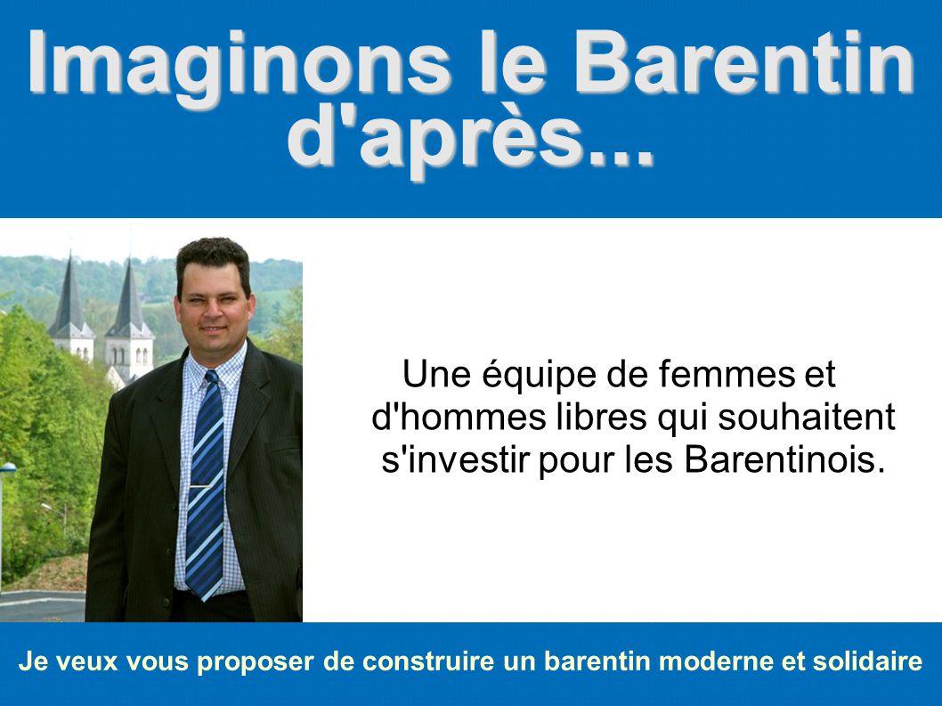 Imaginons le Barentin d'après... Je veux vous proposer de construire un barentin moderne et solidaire Une équipe de femmes et d'hommes libres qui souh
