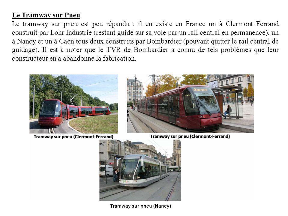 Le Tramway sur Pneu Le tramway sur pneu est peu répandu : il en existe en France un à Clermont Ferrand construit par Lohr Industrie (restant guidé sur