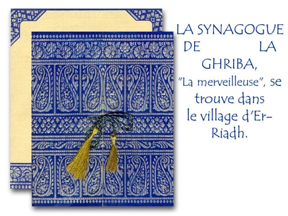 LA SYNAGOGUE DE LA GHRIBA, La merveilleuse , se trouve dans le village d Er- Riadh.