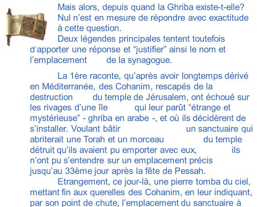 La Ghriba demeure le symbole de larrivée des Juifs de Palestine en terre djerbienne, après la destruction du temple de Jérusalem, dirigée par Nabuchod