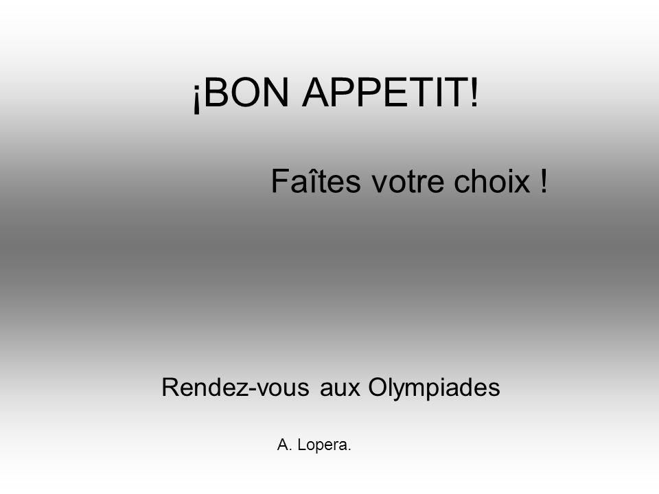 ¡BON APPETIT! Rendez-vous aux Olympiades Faîtes votre choix ! A. Lopera.