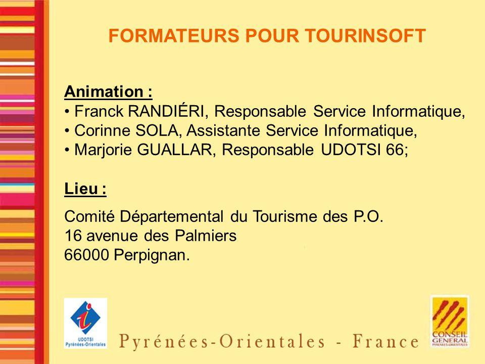 FORMATEURS POUR TOURINSOFT Animation : Franck RANDIÉRI, Responsable Service Informatique, Corinne SOLA, Assistante Service Informatique, Marjorie GUAL
