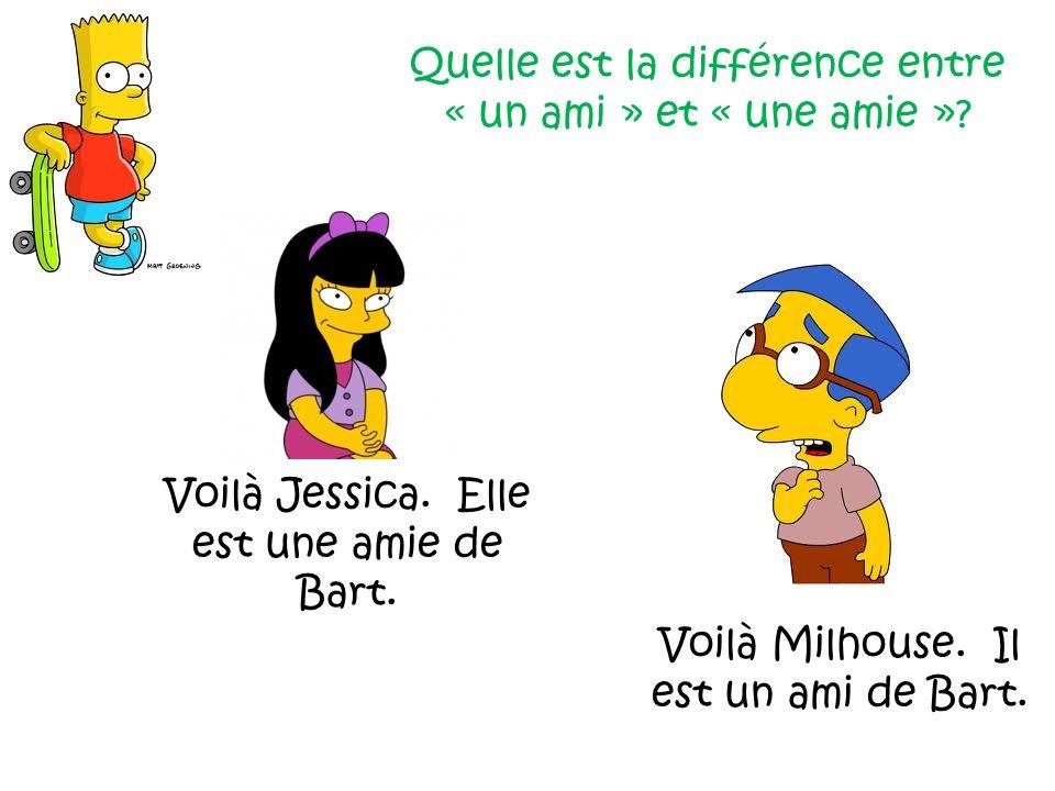 Voilà Milhouse. Il est un ami de Bart. Voilà Jessica. Elle est une amie de Bart. Quelle est la différence entre « un ami » et « une amie »?