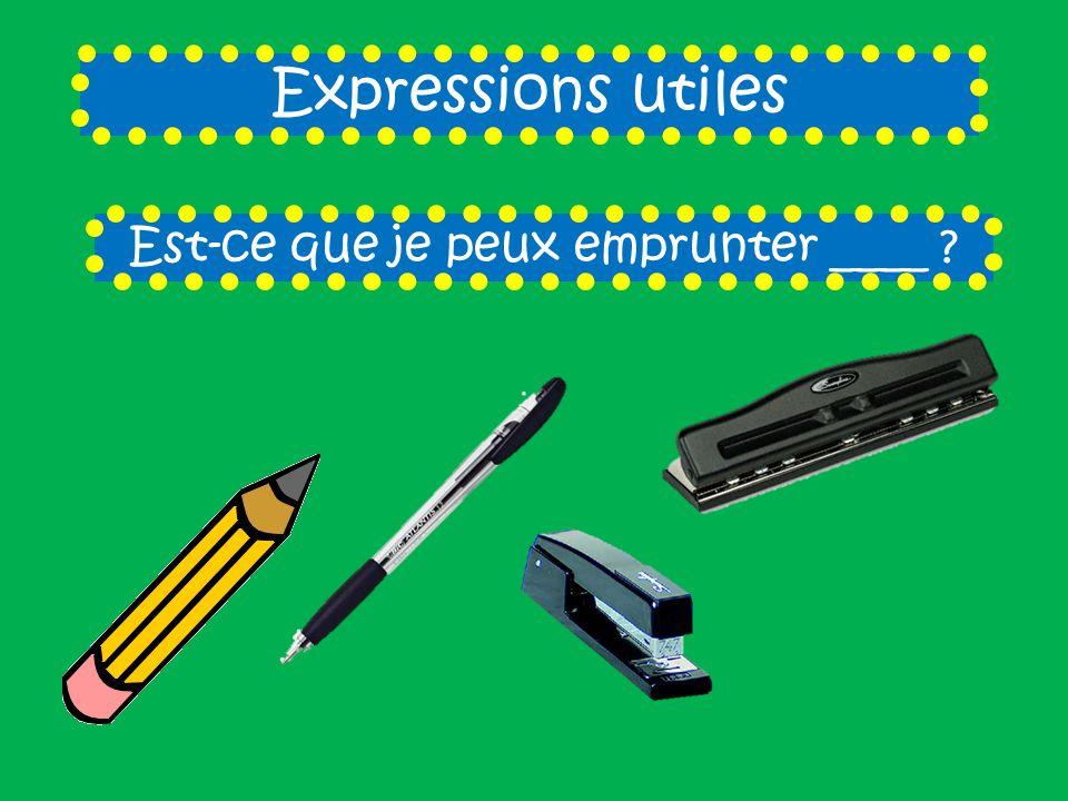 Expressions utiles Est-ce que je peux emprunter ____ ?