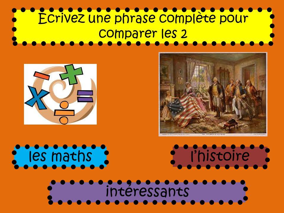 Ecrivez une phrase complète pour comparer les 2 intéressants les mathslhistoire