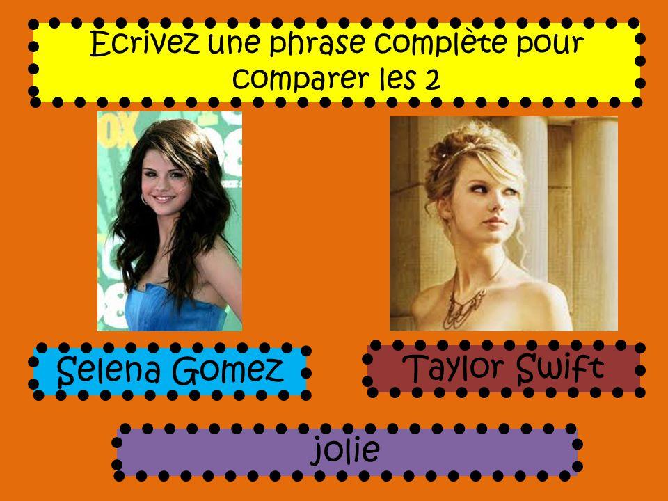 Ecrivez une phrase complète pour comparer les 2 jolie Selena Gomez Taylor Swift