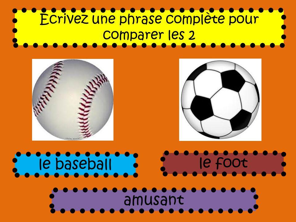 Ecrivez une phrase complète pour comparer les 2 amusant le baseball le foot