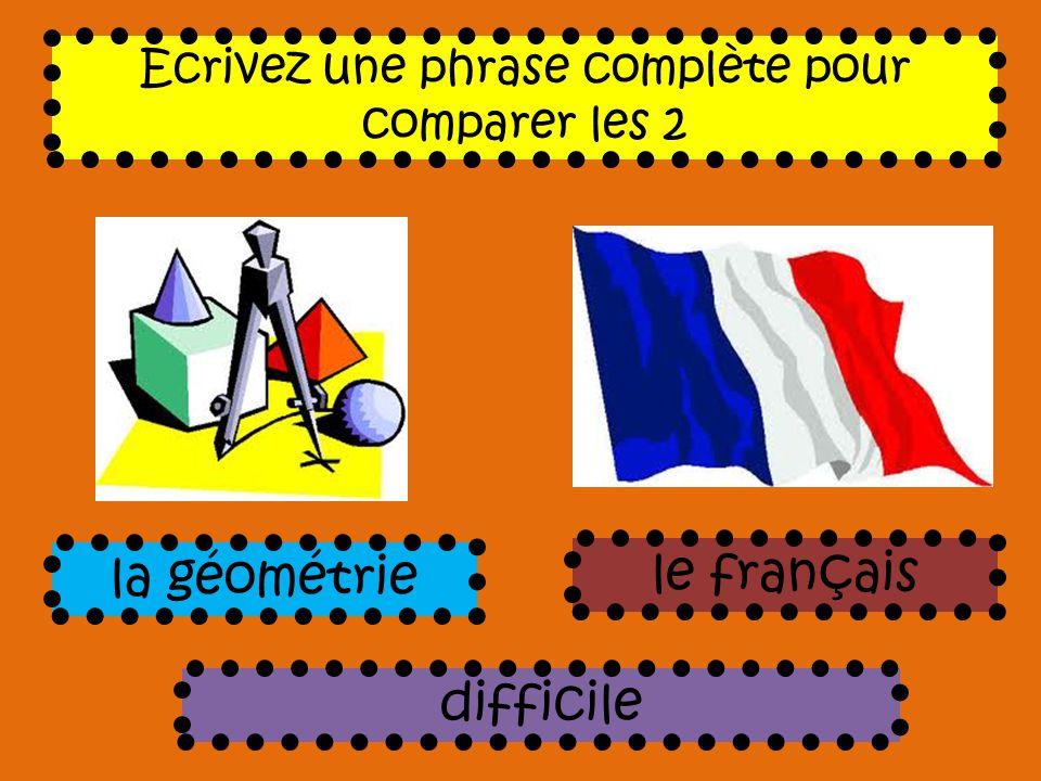 Ecrivez une phrase complète pour comparer les 2 difficile la géométrie le français