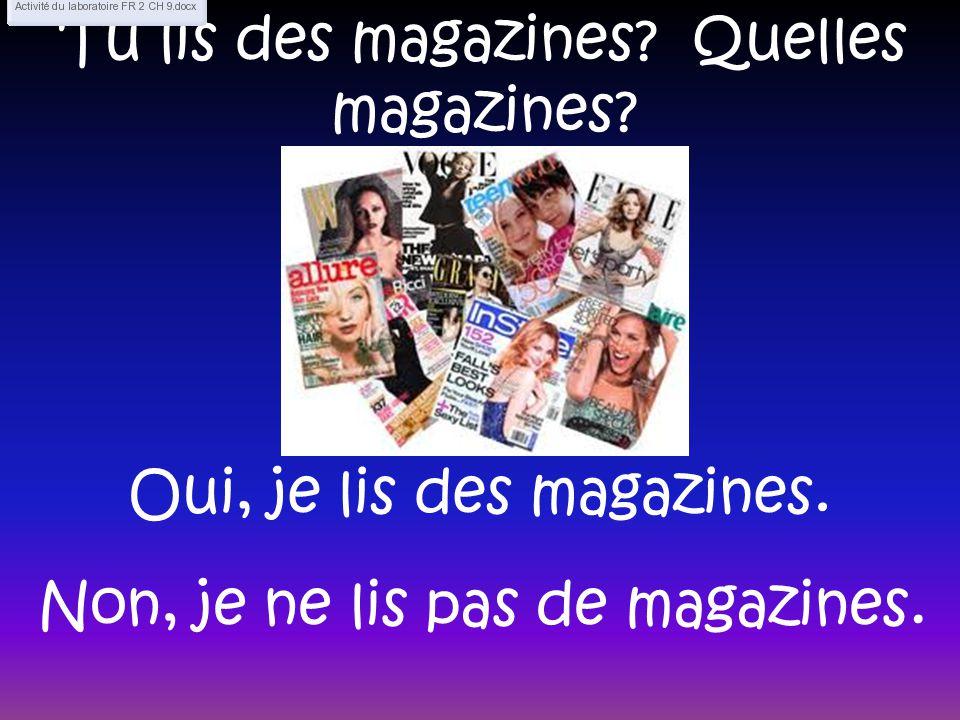 Tu lis des magazines? Quelles magazines? Oui, je lis des magazines. Non, je ne lis pas de magazines.