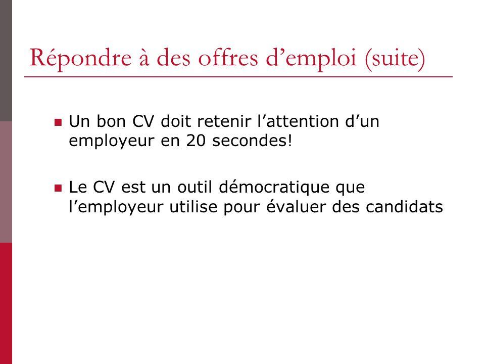 Répondre à des offres demploi (suite) Un bon CV doit retenir lattention dun employeur en 20 secondes! Le CV est un outil démocratique que lemployeur u