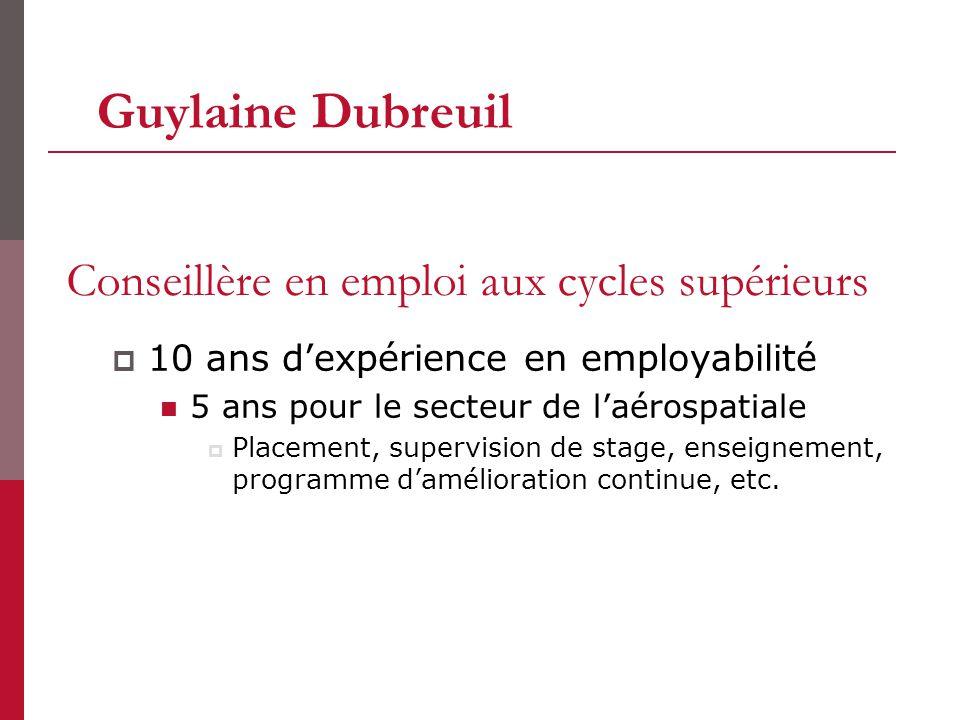 Conseillère en emploi aux cycles supérieurs 10 ans dexpérience en employabilité 5 ans pour le secteur de laérospatiale Placement, supervision de stage, enseignement, programme damélioration continue, etc.