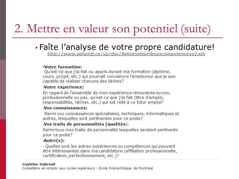 2. Mettre en valeur son potentiel (suite) Faîte lanalyse de votre propre candidature! http://www.polymtl.ca/sp/doc/Autoanalysedesescompetencesv2.xls V