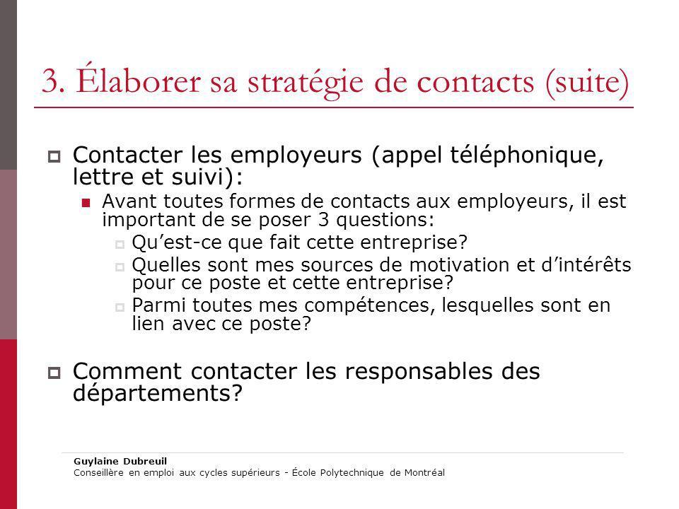 3. Élaborer sa stratégie de contacts (suite) Contacter les employeurs (appel téléphonique, lettre et suivi): Avant toutes formes de contacts aux emplo