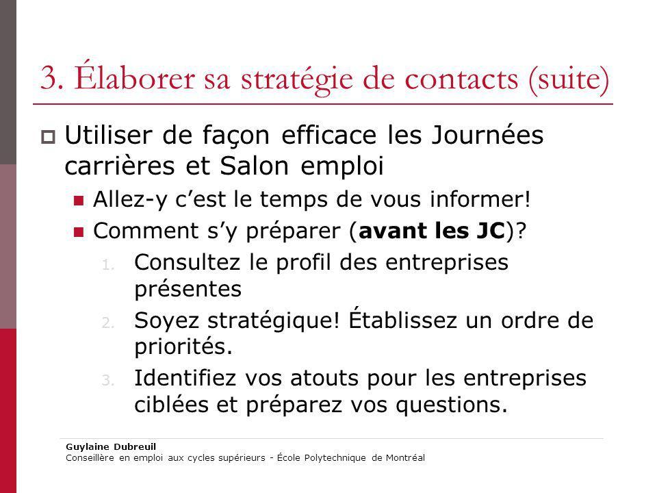 3. Élaborer sa stratégie de contacts (suite) Utiliser de façon efficace les Journées carrières et Salon emploi Allez-y cest le temps de vous informer!