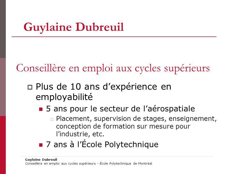 Conseillère en emploi aux cycles supérieurs Plus de 10 ans dexpérience en employabilité 5 ans pour le secteur de laérospatiale Placement, supervision