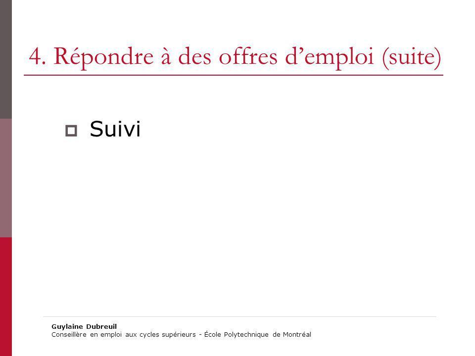 4. Répondre à des offres demploi (suite) Suivi Guylaine Dubreuil Conseillère en emploi aux cycles supérieurs - École Polytechnique de Montréal