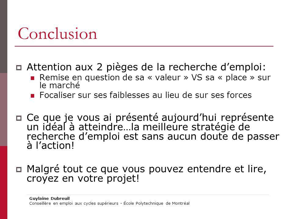 Conclusion Attention aux 2 pièges de la recherche demploi: Remise en question de sa « valeur » VS sa « place » sur le marché Focaliser sur ses faibles