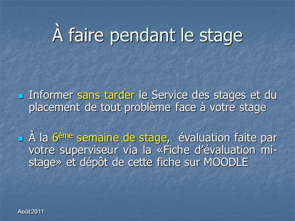 À faire pendant le stage Informer sans tarder le Service des stages et du placement de tout problème face à votre stage Informer sans tarder le Servic