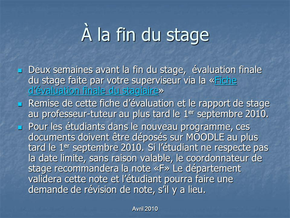 À la fin du stage Deux semaines avant la fin du stage, évaluation finale du stage faite par votre superviseur via la «Fiche dévaluation finale du stag