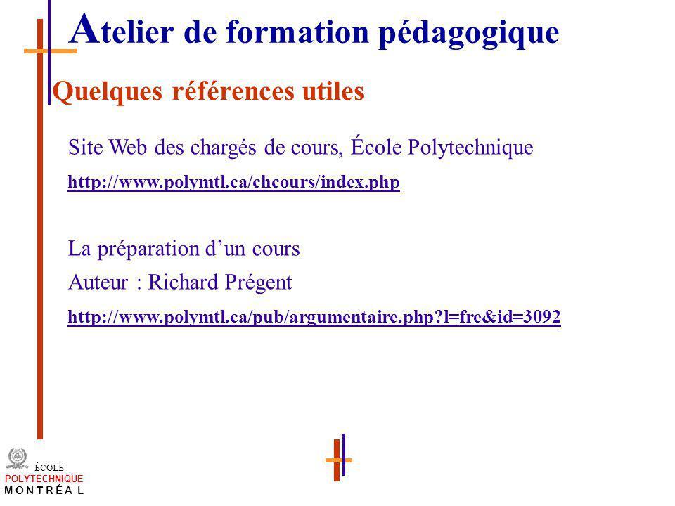 /atelier charge cours/plan de cours 3 ÉCOLE POLYTECHNIQUE M O N T R É A L Quelques références utiles Site Web des chargés de cours, École Polytechniqu