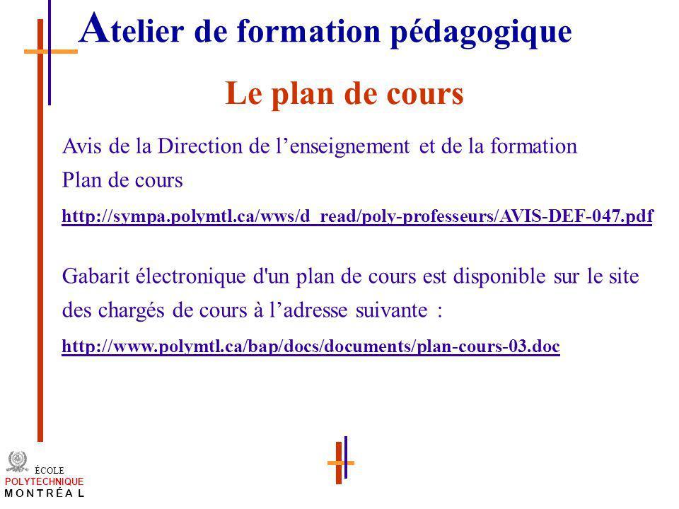 /atelier charge cours/plan de cours 4 ÉCOLE POLYTECHNIQUE M O N T R É A L Le plan de cours Avis de la Direction de lenseignement et de la formation Pl
