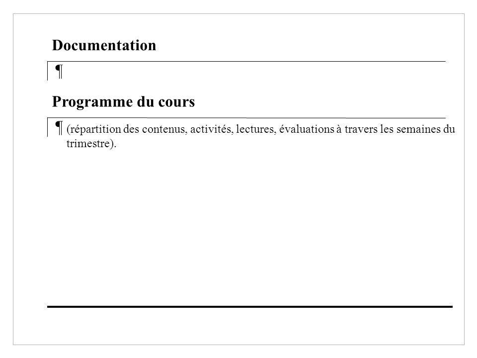 ¶ Documentation ¶ Programme du cours (répartition des contenus, activités, lectures, évaluations à travers les semaines du trimestre).