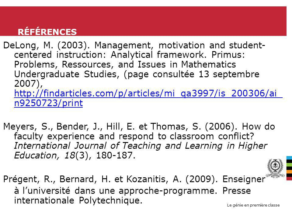 Le génie en première classe RÉFÉRENCES DeLong, M. (2003). Management, motivation and student- centered instruction: Analytical framework. Primus: Prob