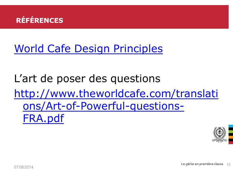 Le génie en première classe World Cafe Design Principles Lart de poser des questions http://www.theworldcafe.com/translati ons/Art-of-Powerful-questions- FRA.pdf RÉFÉRENCES 07/06/2014 11
