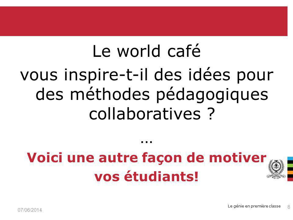 Le génie en première classe Le world café vous inspire-t-il des idées pour des méthodes pédagogiques collaboratives .