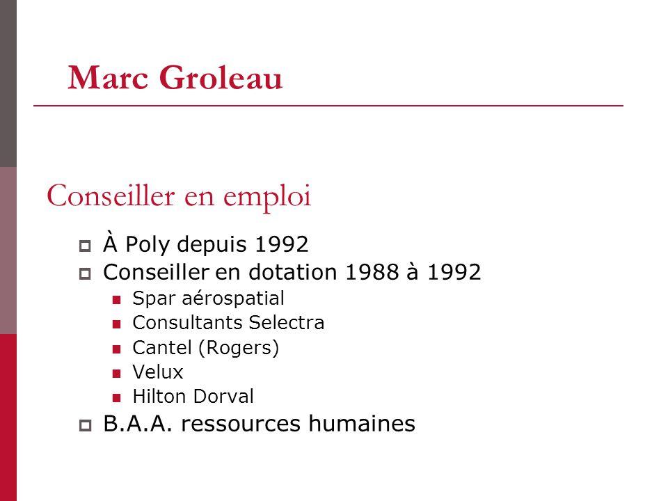 Conseiller en emploi À Poly depuis 1992 Conseiller en dotation 1988 à 1992 Spar aérospatial Consultants Selectra Cantel (Rogers) Velux Hilton Dorval B.A.A.