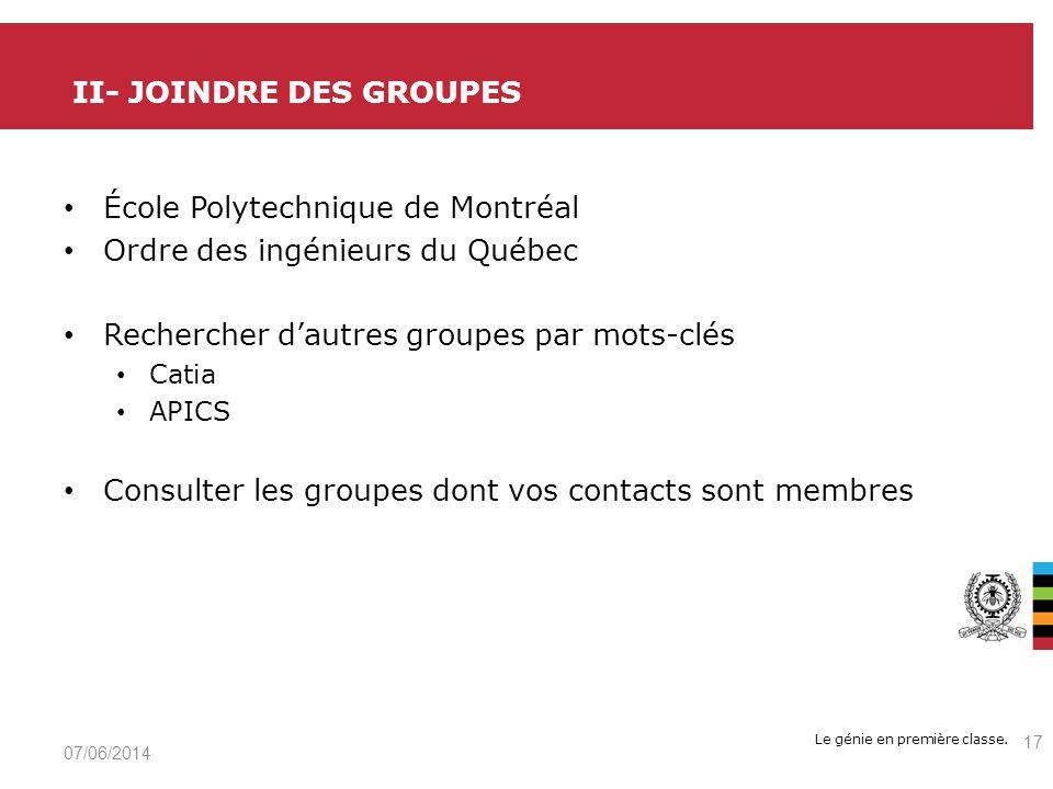 Le génie en première classe. École Polytechnique de Montréal Ordre des ingénieurs du Québec Rechercher dautres groupes par mots-clés Catia APICS Consu