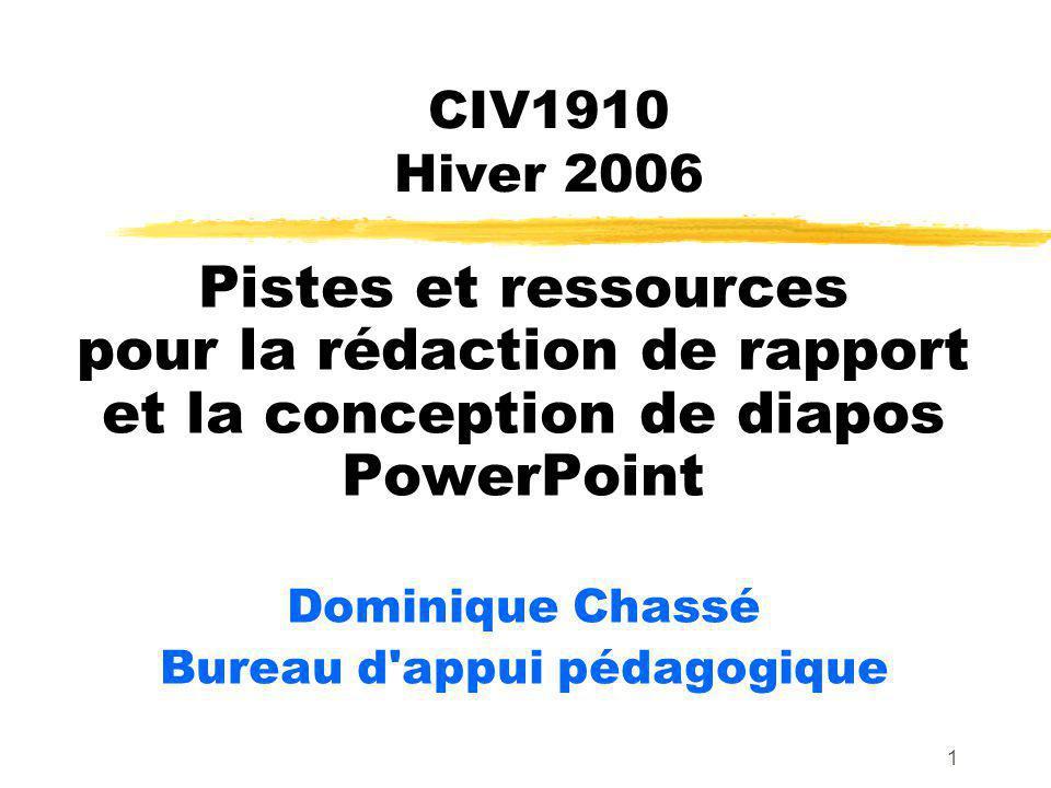 1 CIV1910 Hiver 2006 Pistes et ressources pour la rédaction de rapport et la conception de diapos PowerPoint Dominique Chassé Bureau d appui pédagogique