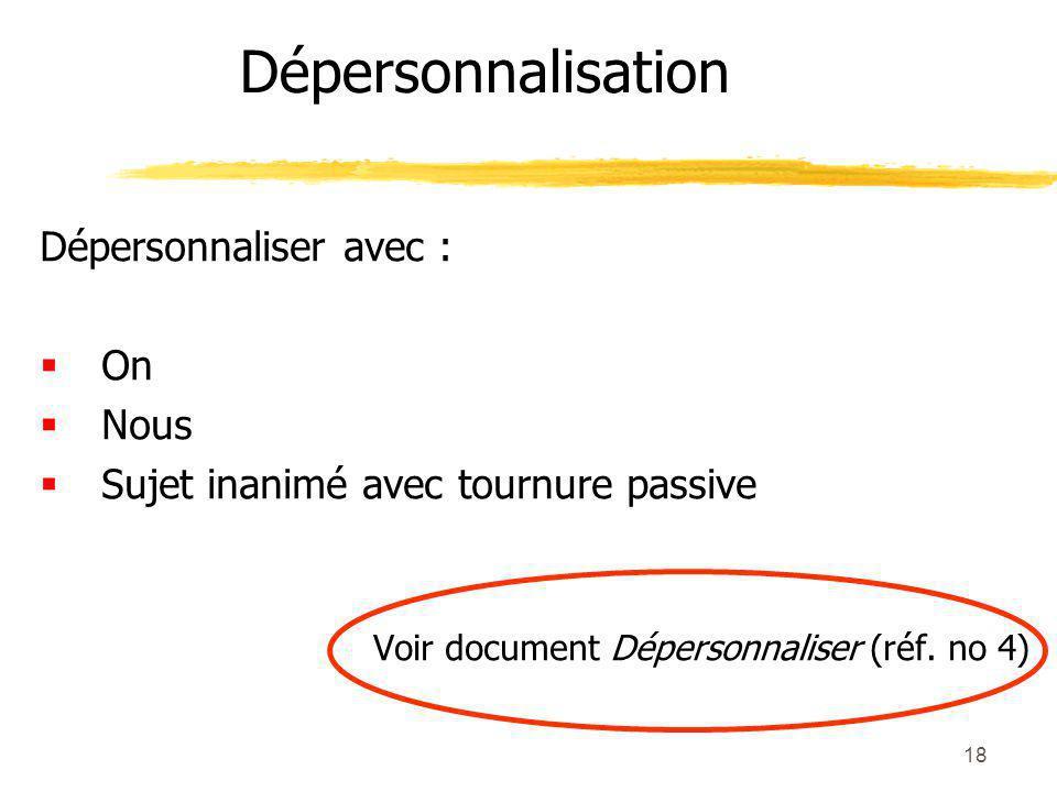 18 Dépersonnaliser avec : On Nous Sujet inanimé avec tournure passive Voir document Dépersonnaliser (réf.